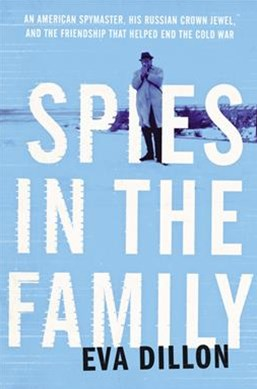Spies in the Family: An American Spymaster, His Russian Crown Jewel, andthe Friendship That Helped End the Cold War