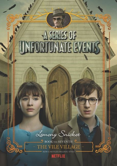 A Series Of Unfortunate Events #7: The Vile Village [Netflix Tie-in Edition]