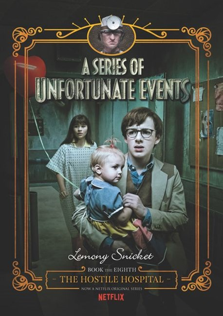 A Series Of Unfortunate Events #8: The Hostile Hospital [Netflix Tie-in Edition]