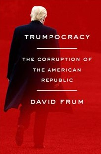 Trumpocracy: The Corruption Of The American Republic by David Frum (9780062796738) - HardCover - Politics Political Issues