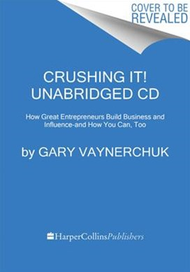 Crushing It! Unabridged CD: How Great Entrepreneurs Build Their Businessand Influence - and How You Can, Too