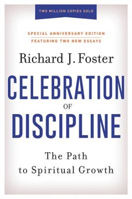 The Celebration Of Discipline, Special Anniversary Edition: The Path To Spiritual Growth
