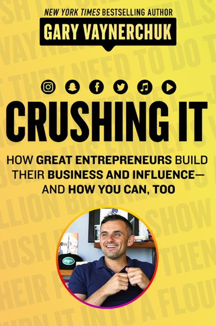 Crushing It!: How Great Entrepreneurs Build Business and Influence - andHow You Can, Too