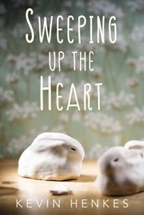 Sweeping Up the Heart by Kevin Henkes (9780062852540) - HardCover - Children's Fiction