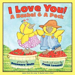 I Love You A Bushel & A Peck