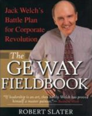 GE Way Fieldbook: Jack Welch's Battle Plan for Corporate Revolution