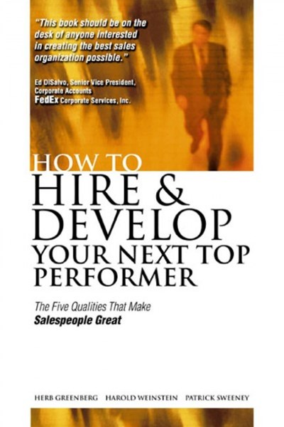 How to Hire and Develop Your Next Top Performer: The Five Qualities That Make Salespeople Great