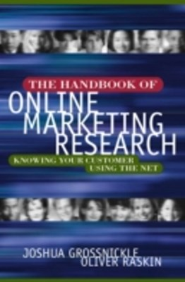 Handbook of Online Marketing Research: Knowing Your Customer Using the Net