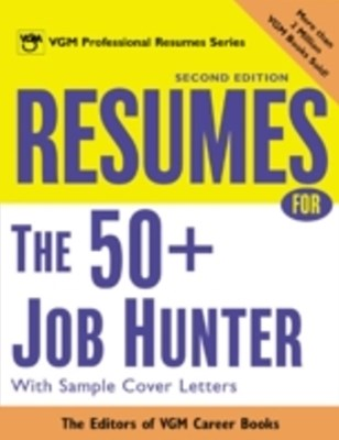 Resumes for the 50+ Job Hunter, 2nd Ed.