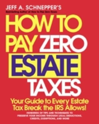 How To Pay Zero Estate Taxes: Your Guide to Every Estate Tax Break the IRS Allows