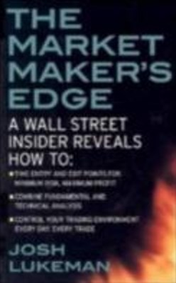 Market Maker's Edge:  A Wall Street Insider Reveals How to:  Time Entry and Exit Points for Minimum Risk, Maximum Profit; Combine Fundamental and Technical Analysis; Control Your Trading Environment Every Day, Every Trade