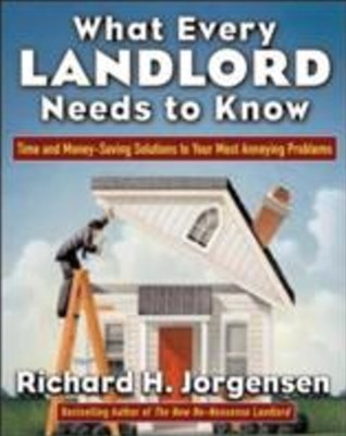 What Every Landlord Needs to Know: Time and Money-Saving Solutions to Your Most Annoying Problems