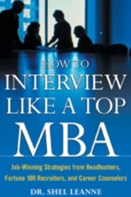 How to Interview Like a Top MBA: Job-Winning Strategies From Headhunters, Fortune 100 Recruiters, a
