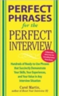 (ebook) Perfect Phrases for the Perfect Interview: Hundreds of Ready-to-Use Phrases That Succinctly Demonstrate Your Skills, Your Experience and Your Value in Any Interview Situation - Non-Fiction