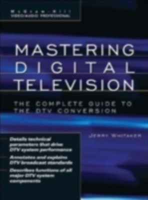 Mastering Digital Television: The Complete Guide to the DTV Conversion