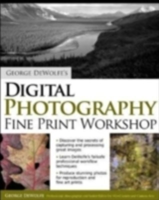 (ebook) George DeWolfe's Digital Photography Fine Print Workshop