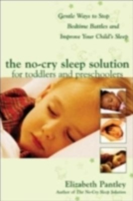 The No-Cry Sleep Solution for Toddlers and Preschoolers: Gentle Ways to Stop Bedtime Battles and Im