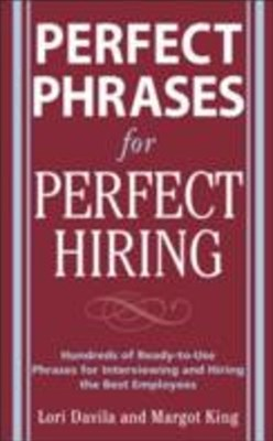 Perfect Phrases for Perfect Hiring: Hundreds of Ready-to-Use Phrases for Interviewing and Hiring th