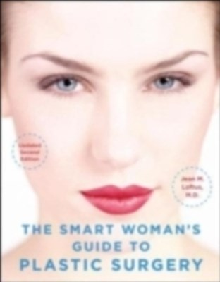 Smart Woman's Guide to Plastic Surgery, Updated Second Edition
