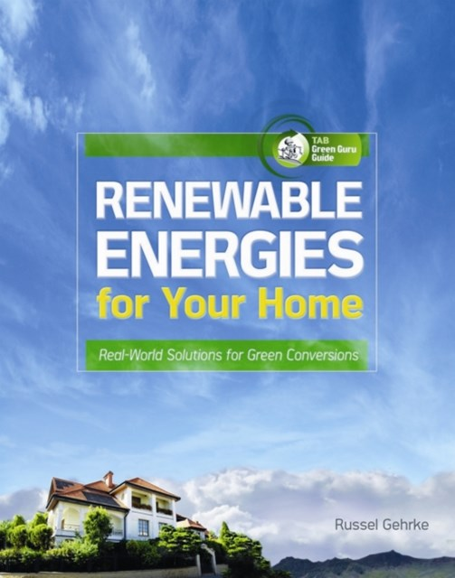 Renewable Energies for Your Home: Real-World Solutions for Green Conversions