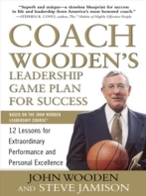 Coach Wooden's Leadership Game Plan for Success: 12 Lessons for Extraordinary Performance and Perso