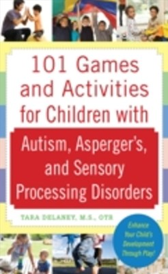 101 Games and Activities for Children With Autism, AspergerGÇÖs and Sensory Processing Disorders