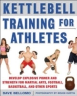 Kettlebell Training for Athletes: Develop Explosive Power and Strength for Martial Arts, Football,