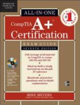 CompTIA A+ Certification All-in-One Exam Guide, Seventh Edition (Exams 220-701 & 220-702)