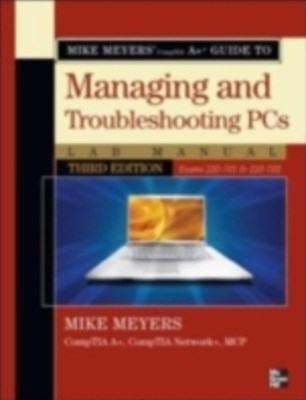 Mike Meyers' CompTIA A  Guide to Managing & Troubleshooting PCs Lab Manual, Third Edition (Exams 22