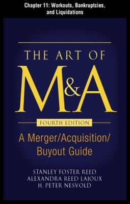 The Art of M&A, Fourth Edition, Chapter 11 - Workouts, Bankruptcies, and Liquidations