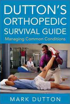 Dutton's Orthopedic Survival Guide