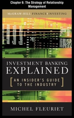 Investment Banking Explained, Chapter 6 - The Strategy of Relationship Management