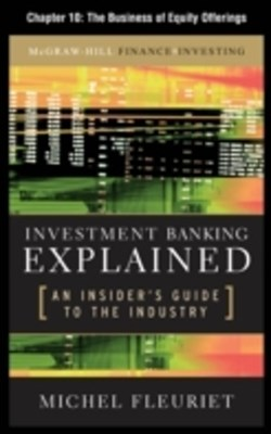Investment Banking Explained, Chapter 10 - The Business of Equity Offerings