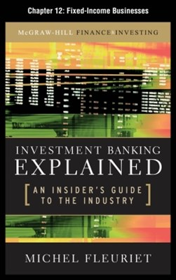 Investment Banking Explained, Chapter 12 - Fixed-Income Businesses
