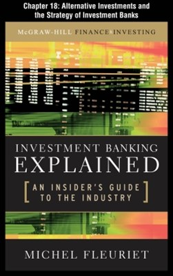 Investment Banking Explained, Chapter 18 - Alternative Investments and the Strategy of Investment B