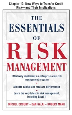 The Essentials of Risk Management, Chapter 12 - New Ways to Transfer Credit Risk--and Their Implica