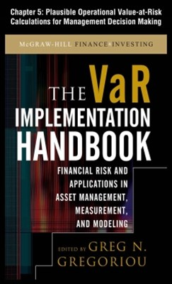 The VAR Implementation Handbook, Chapter 5 - Plausible Operational Value-at-Risk Calculations for M