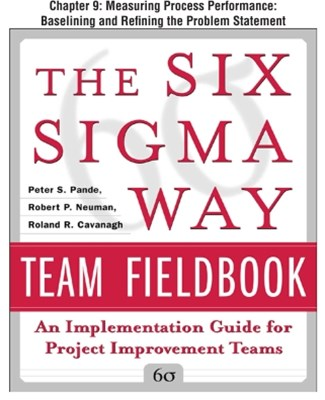 The Six Sigma Way Team Fieldbook, Chapter 9 - Measuring Process Performance Baselining and Refining
