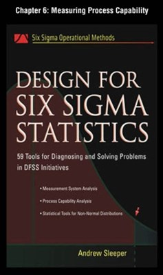Design for Six Sigma Statistics, Chapter 6 - Measuring Process Capability