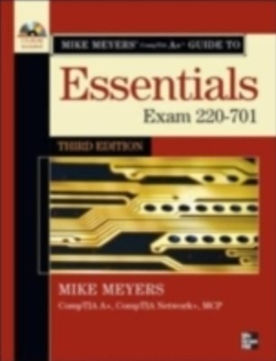 Mike Meyers' CompTIA A+ Guide: Essentials, Third Edition (Exam 220-701)