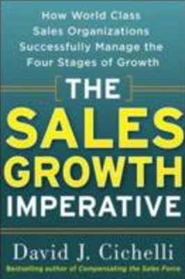 Sales Growth Imperative: How World Class Sales Organizations Successfully Manage the Four Stages of Growth