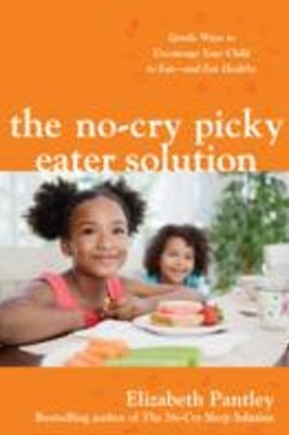 The No-Cry Picky Eater Solution:  Gentle Ways to Encourage Your Child to EatGÇöand Eat Healthy