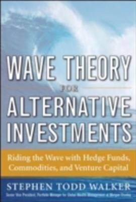 Wave Theory For Alternative Investments:   Riding The Wave with Hedge Funds, Commodities, and Ventu