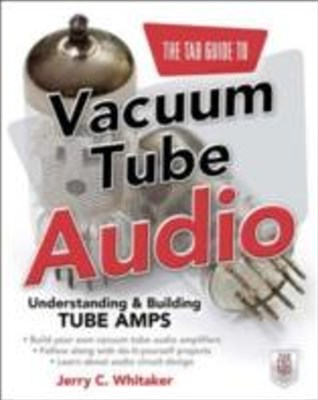TAB Guide to Vacuum Tube Audio: Understanding and Building Tube Amps