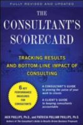 The Consultant's Scorecard, Second Edition: Tracking ROI and Bottom-Line Impact of Consulting Proje
