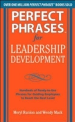Perfect Phrases for Leadership Development: Hundreds of Ready-to-Use Phrases for Guiding Employees
