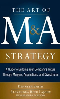 The Art of M&A Strategy:  A Guide to Building Your Company