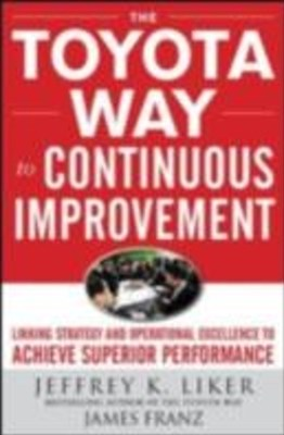 The Toyota Way to Continuous Improvement:  Linking Strategy and Operational Excellence to Achieve S