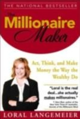 Millionaire Maker: Act, Think, and Make Money the Way the Wealthy Do
