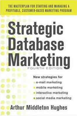 Strategic Database Marketing 4e: the Masterplan for Starting and Managing a Profitable, Customer-Ba